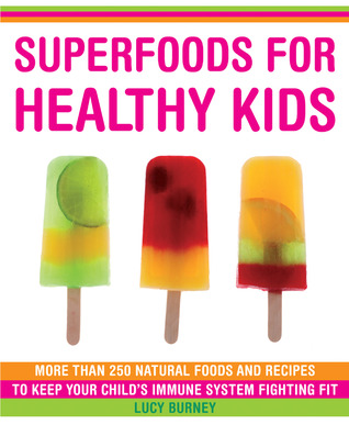 Superfoods for Healthy Kids by Lucy Burney