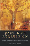 Past-Life Regression: How to Learn From the Lives You Have Lived