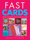 Fast Cards: Techniques and Projects for Producing Greetings Cards - Quickly