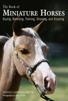 The Book of Miniature Horses: Buying, Breeding, Training, Showing, and Enjoying