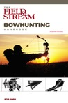 The Field & Stream Bowhunting Handbook, New and Revised