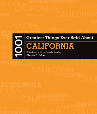 1001 Greatest Things Ever Said About California