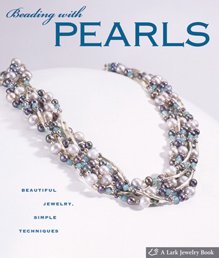 Beading with Pearls: Beautiful Jewelry, Simple Techniques