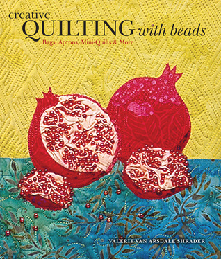 Download free Creative Quilting with Beads: Bags, Aprons, Mini-Quilts & More by Valerie Van Arsdale Shrader, Peggy Bendel PDB