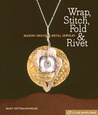 Wrap, Stitch, Fold & Rivet: Making Designer Metal Jewelry