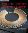 Fabulous Jewelry from Found Objects: Creative Projects, Simple Techniques