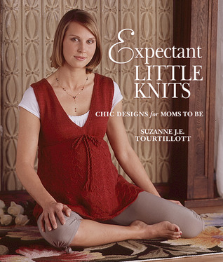 Expectant Little Knits by Suzanne J.E. Tourtillott