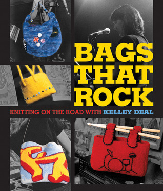 Bags That Rock: Knitting on the Road with Kelley Deal