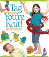 Tag, You're Knit!: Colorful Knits for Kids