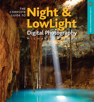 The Complete Guide to Night & Lowlight Digital Photography by Michael Freeman