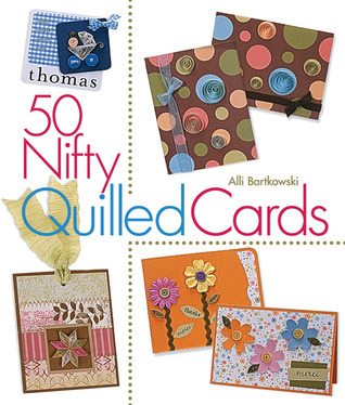 50 Nifty Quilled Cards by Alli Bartkowski