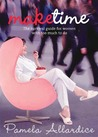 Make Time: The Survival Guide for Women with Too Much to Do