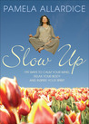 Slow Up: 199 Ways to Calm Your Mind, Relax Your Body and Inspire Your Spirit