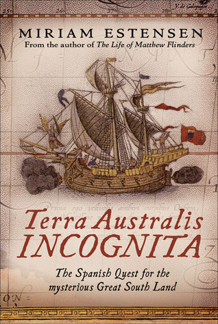 Terra Australis Incognita: The Spanish Quest for the Mysterious Great South Land