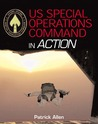 US Special Operations Forces in Action: The Spearhead of America's Military Might