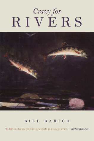 Crazy for Rivers by Bill Barich