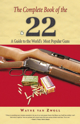 The Complete Book of the .22 by Wayne van Zwoll