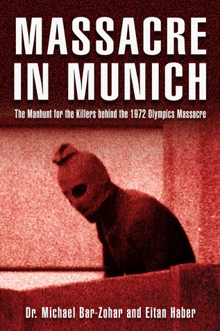 Massacre in Munich: The Manhunt for the Killers Behind the 1972 Olympics Massacre