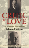 Critic In Love: A Romantic Biography of Edmund Wilson