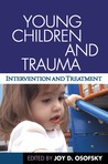 Young Children and Trauma: Intervention and Treatment