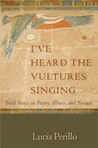 I've Heard the Vultures Singing: Field Notes on Poetry, Illness, and Nature