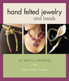 Hand Felted Jewelry and Beads