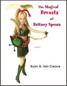 MAGICAL BREASTS OF BRITNEY SPEARS, THE