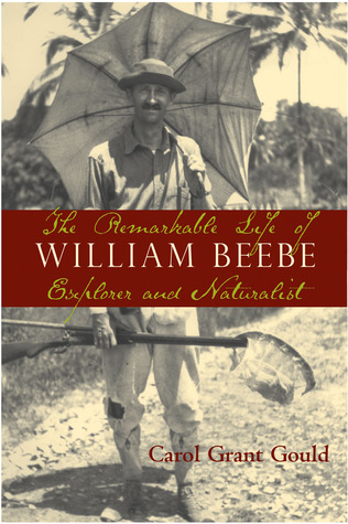 The Remarkable Life of William Beebe by Carol Grant Gould