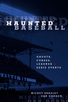 Haunted Baseball: Ghosts, Curses, Legends, and Eerie Events