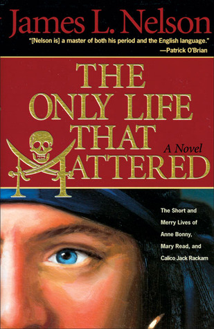 The Only Life That Mattered by James L. Nelson