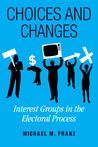 Choices and Changes: Interest Groups in the Electoral Process