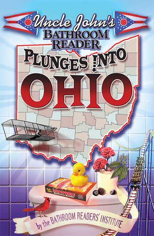 Uncle John's Bathroom Reader Plunges Into Ohio by Bathroom Readers' Institute