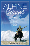 Alpine Circus: A Skier's Exotic Adventures at the Snowy Edge of the World