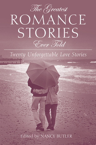 The Greatest Romance Stories Ever Told: Seventeen Unforgettable Love Stories