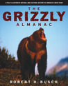 The Grizzly Almanac: A Fully Illustrated Natural and Cultural History of America's Great Bear