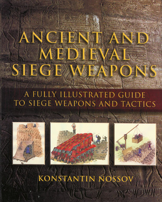 Ancient and Medieval Siege Weapons by Konstantin Nossov