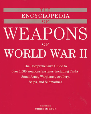 The Encyclopedia of Weapons of WWII by Chris Bishop