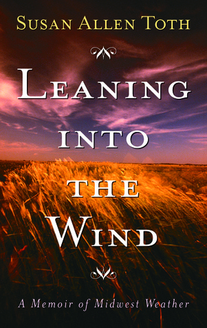 Leaning Into The Wind by Susan Allen Toth