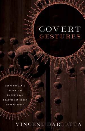 Covert Gestures: Crypto-Islamic Literature as Cultural Practice in Early Modern Spain