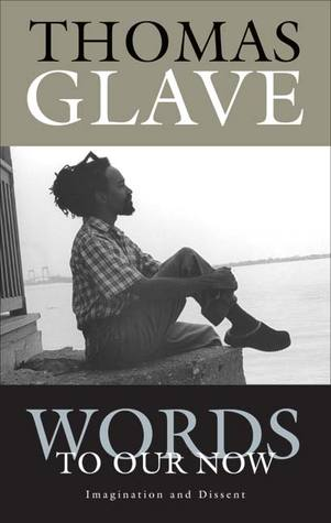 Words to Our Now by Thomas Glave