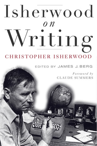 Isherwood on Writing by Christopher Isherwood