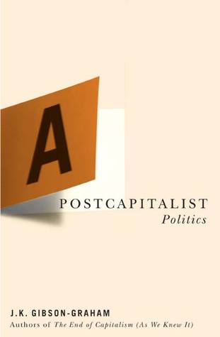 A Postcapitalist Politics by J.K. Gibson-Graham