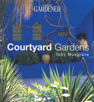 Country Living Gardener Courtyard Gardens by Toby Musgrave