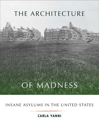 Download The Architecture of Madness: Insane Asylums in the United States by Carla Yanni PDF