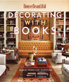 House Beautiful Decorating with Books: Use Your Library to Enhance Your Decor