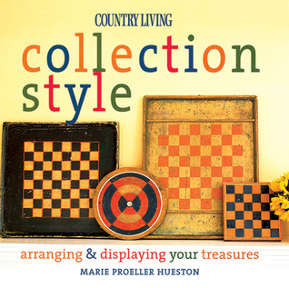 Country Living Collection Style: Arranging & Displaying Your Treasures