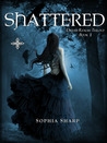 Shattered by Sophia Sharp