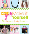 CosmoGIRL! Make It Yourself: 50 Fun and Funky Projects
