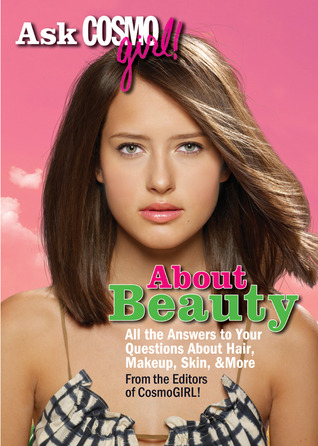 Ask CosmoGIRL! About Beauty: All the Answers to Your Questions About Hair, Makeup, Skin & More