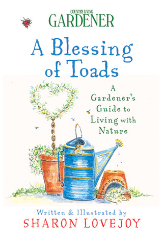 Country Living Gardener A Blessing of Toads by Sharon Lovejoy